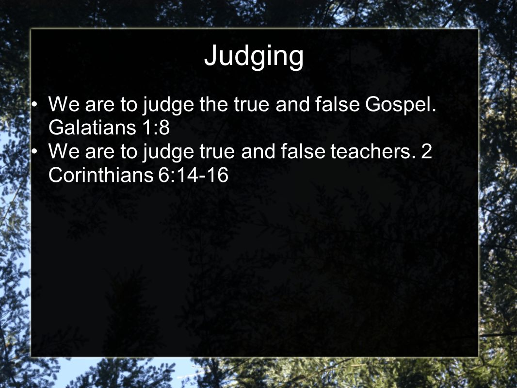 Judging We are to judge the true and false Gospel.