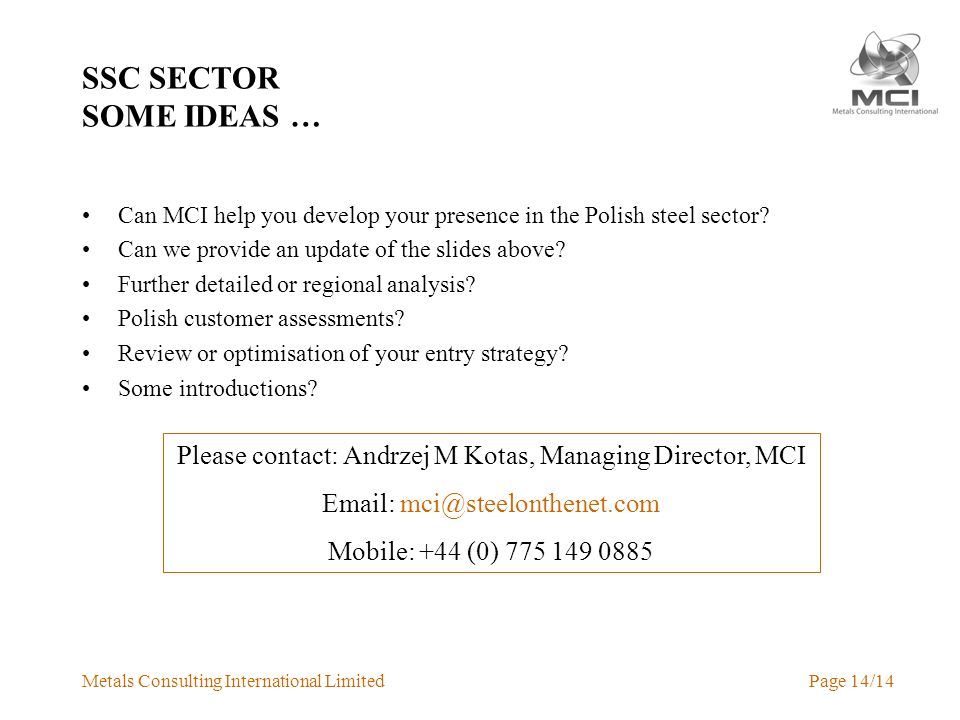 Metals Consulting International LimitedPage 14/14 SSC SECTOR SOME IDEAS … Can MCI help you develop your presence in the Polish steel sector.