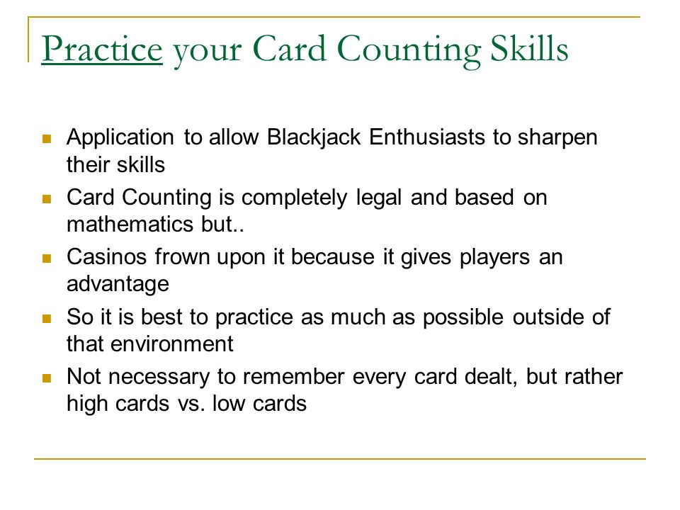 Practice your Card Counting Skills Application to allow Blackjack Enthusiasts to sharpen their skills Card Counting is completely legal and based on mathematics but..