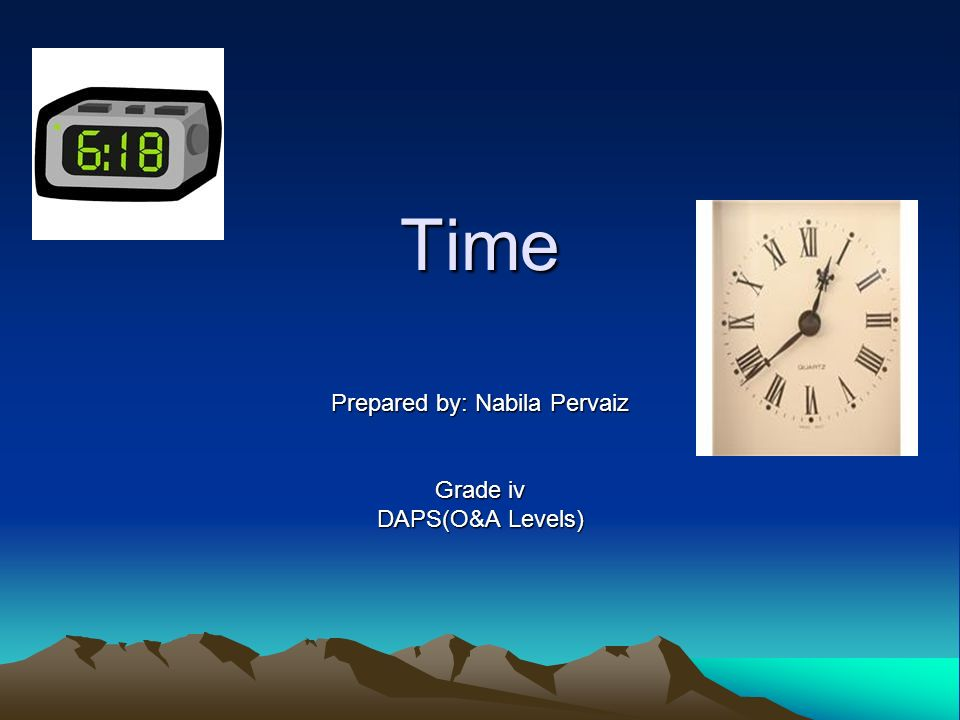 Time Prepared by: Nabila Pervaiz Grade iv DAPS(O&A Levels)