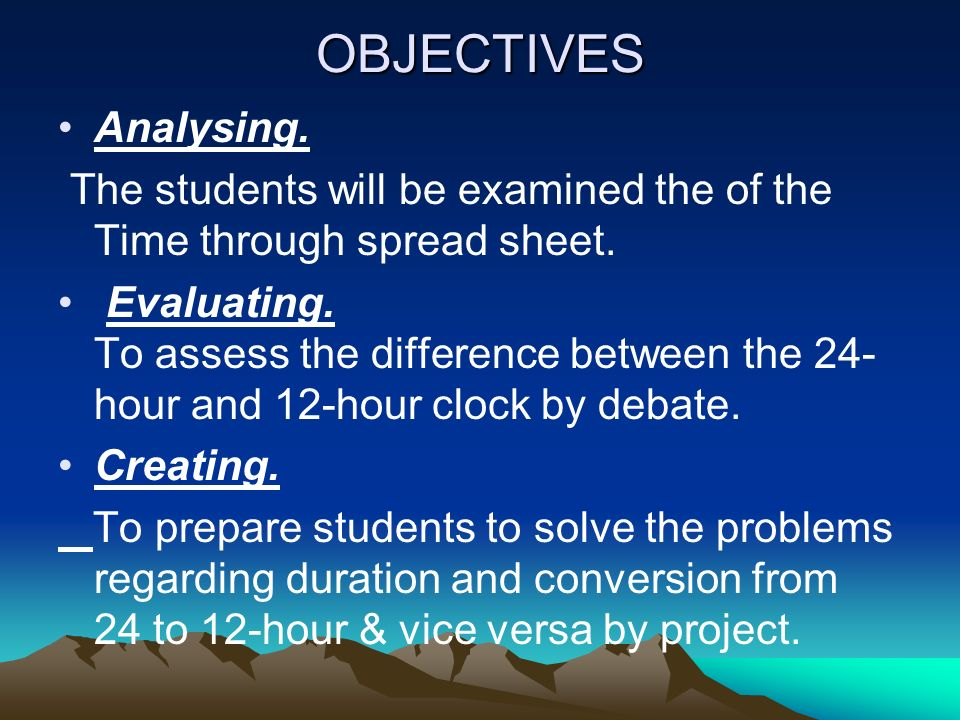 OBJECTIVES Analysing. The students will be examined the of the Time through spread sheet.