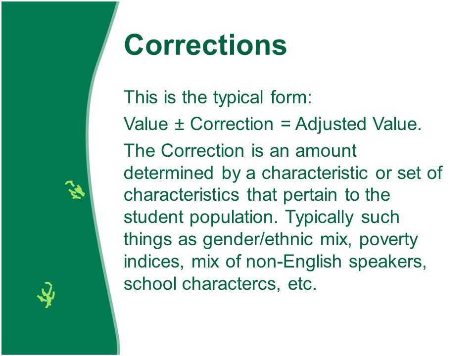 Corrections This is the typical form: Value ± Correction = Adjusted Value.