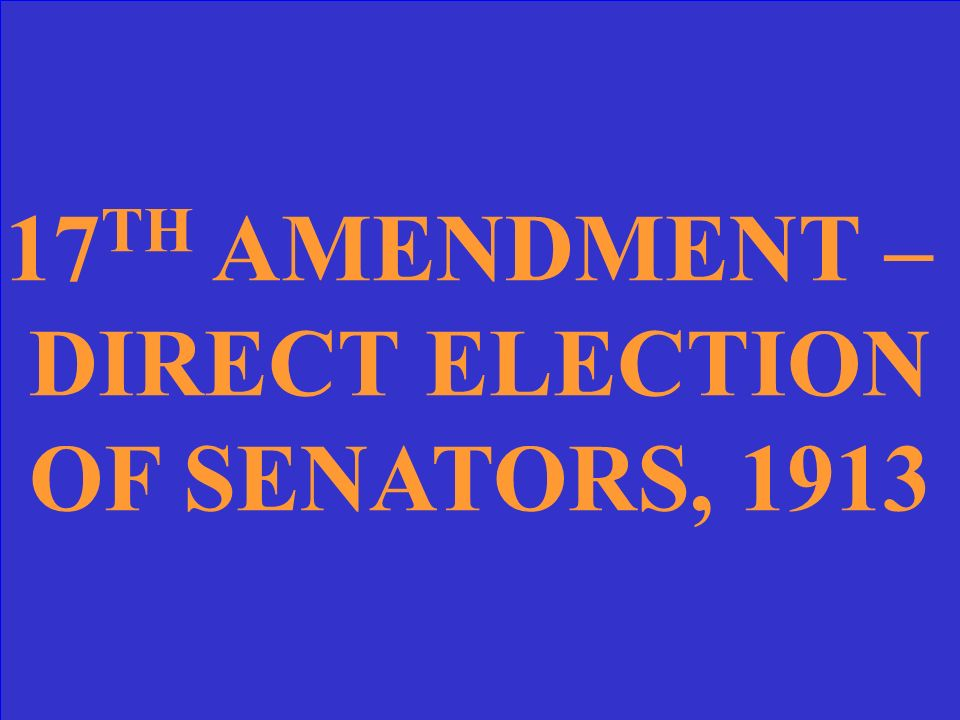 CONSTITUTIONAL AMENDMENT THAT CHANGED THE WAY WE ELECT SENATORS