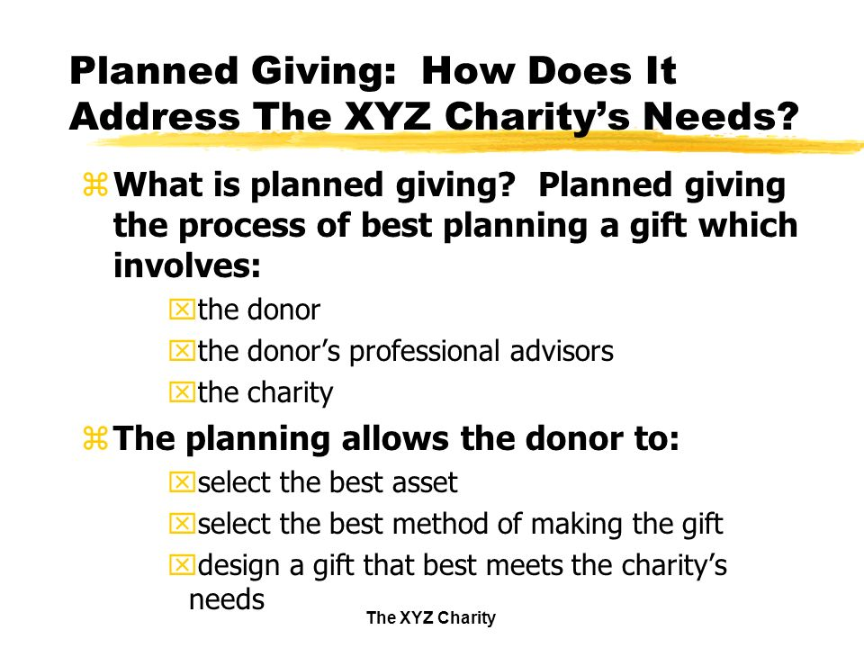 The XYZ Charity Planned Giving: How Does It Address The XYZ Charitys Needs.