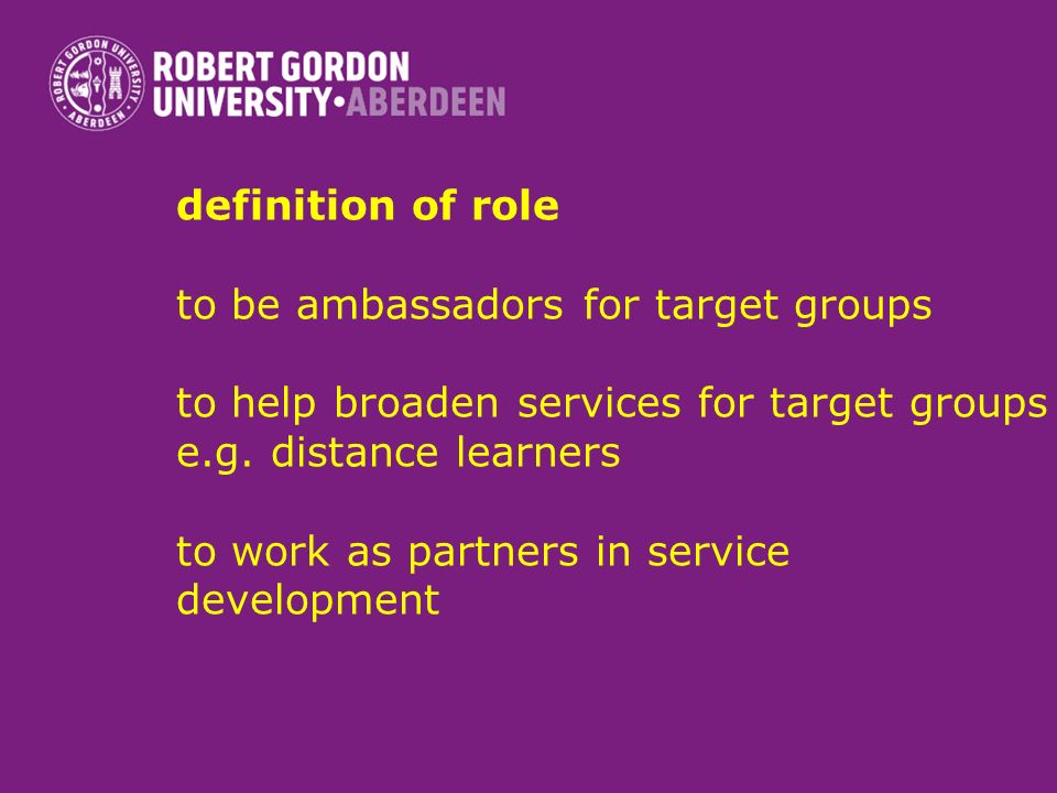 definition of role to be ambassadors for target groups to help broaden services for target groups e.g.