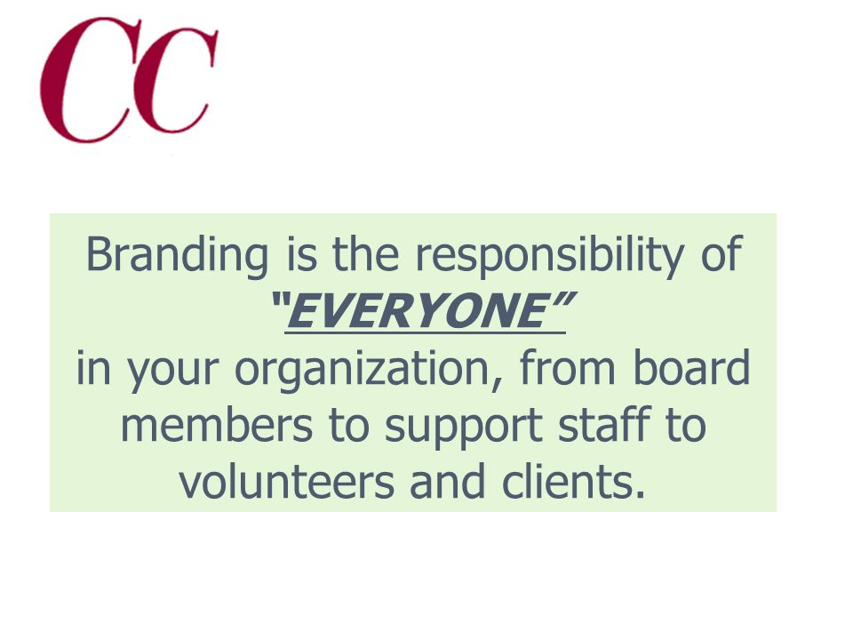Branding myth #3 Branding is the responsibility of our communications/marketing folks.