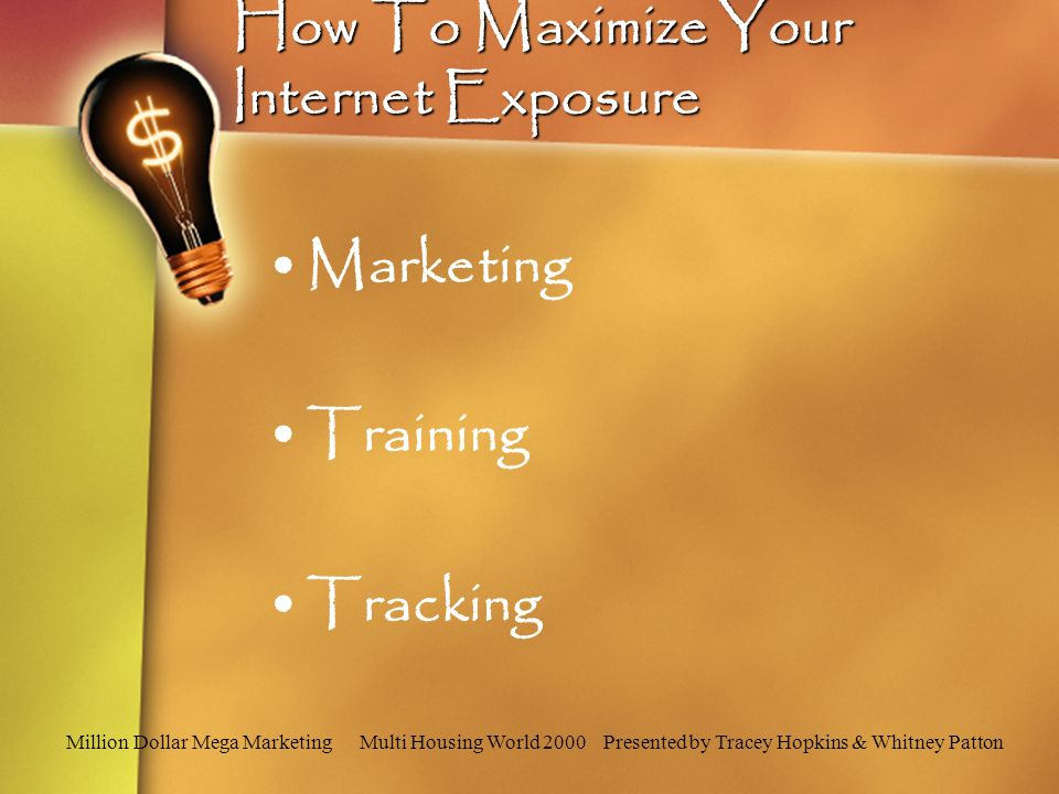 Million Dollar Mega Marketing Multi Housing World 2000 Presented by Tracey Hopkins & Whitney Patton How To Maximize Your Internet Exposure Marketing Training Tracking