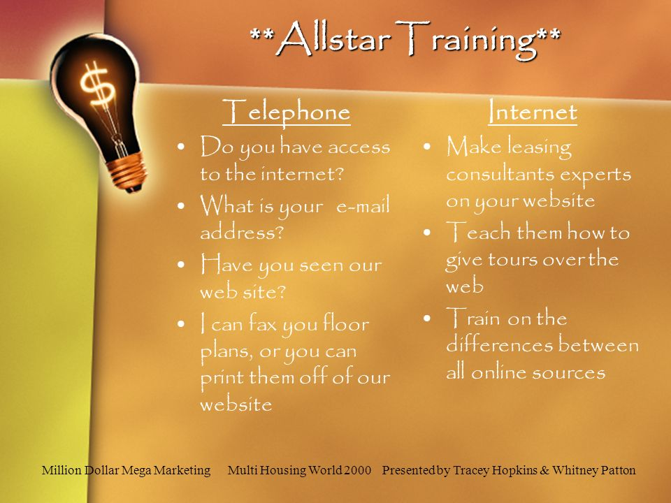 Million Dollar Mega Marketing Multi Housing World 2000 Presented by Tracey Hopkins & Whitney Patton **Allstar Training** Telephone Do you have access to the internet.