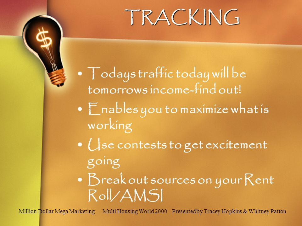 Million Dollar Mega Marketing Multi Housing World 2000 Presented by Tracey Hopkins & Whitney PattonTRACKING Todays traffic today will be tomorrows income-find out.