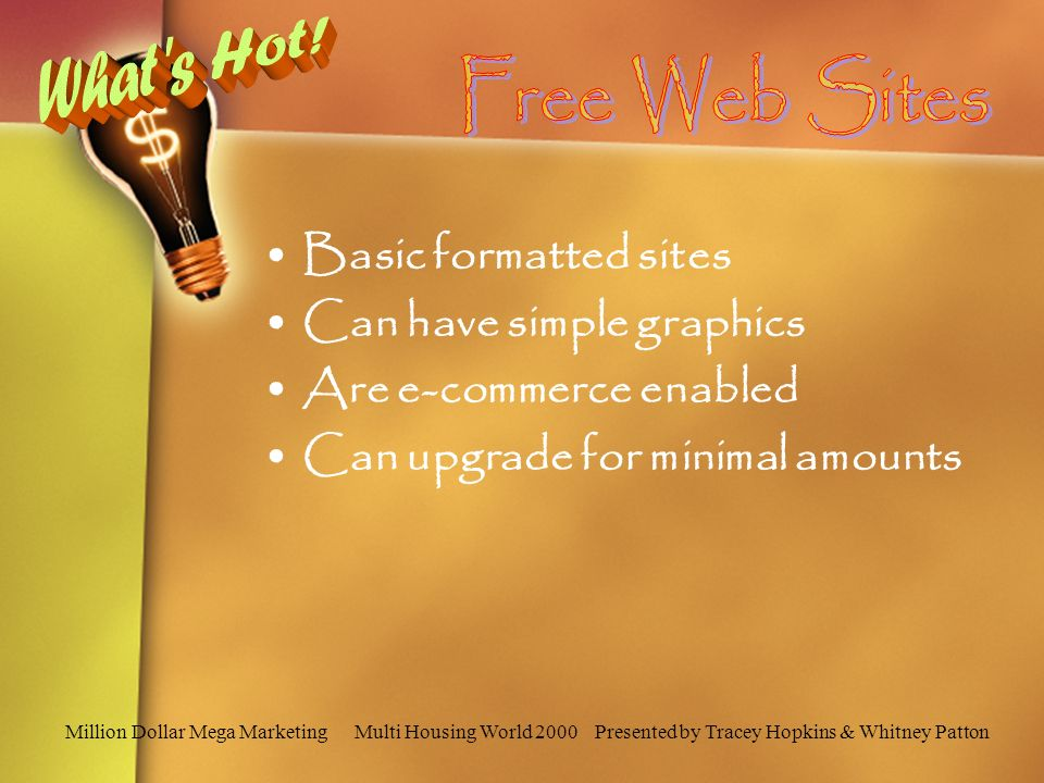 Basic formatted sites Can have simple graphics Are e-commerce enabled Can upgrade for minimal amounts