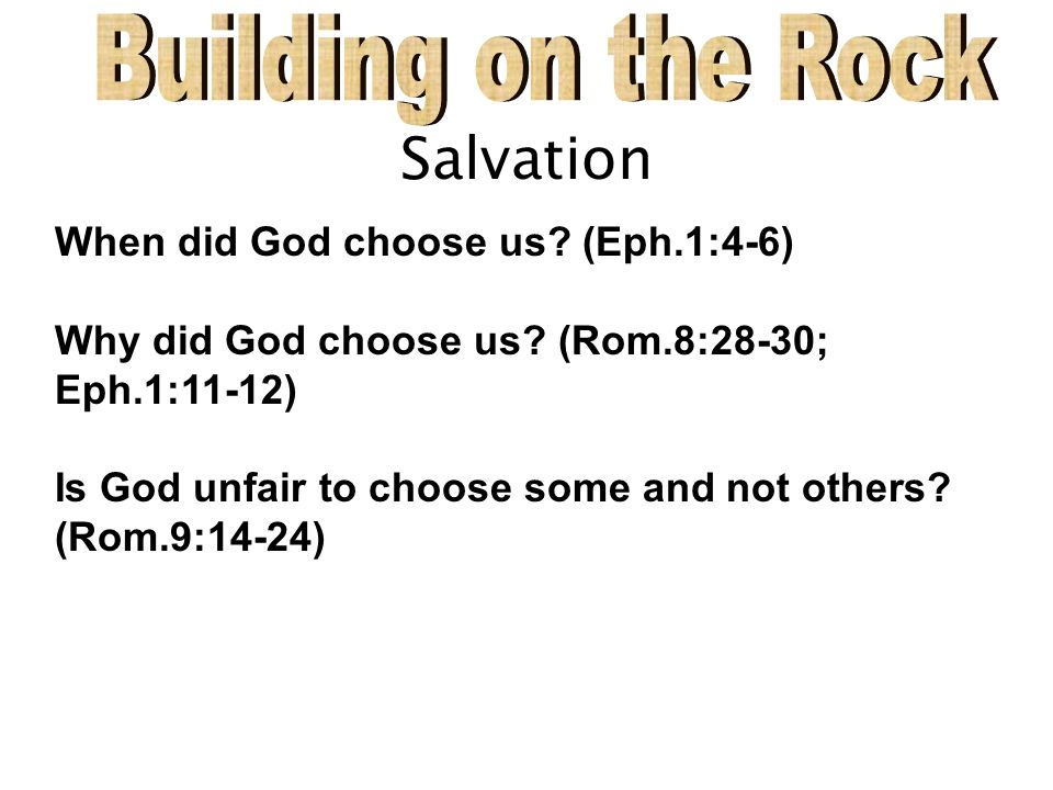 Salvation When did God choose us. (Eph.1:4-6) Why did God choose us.