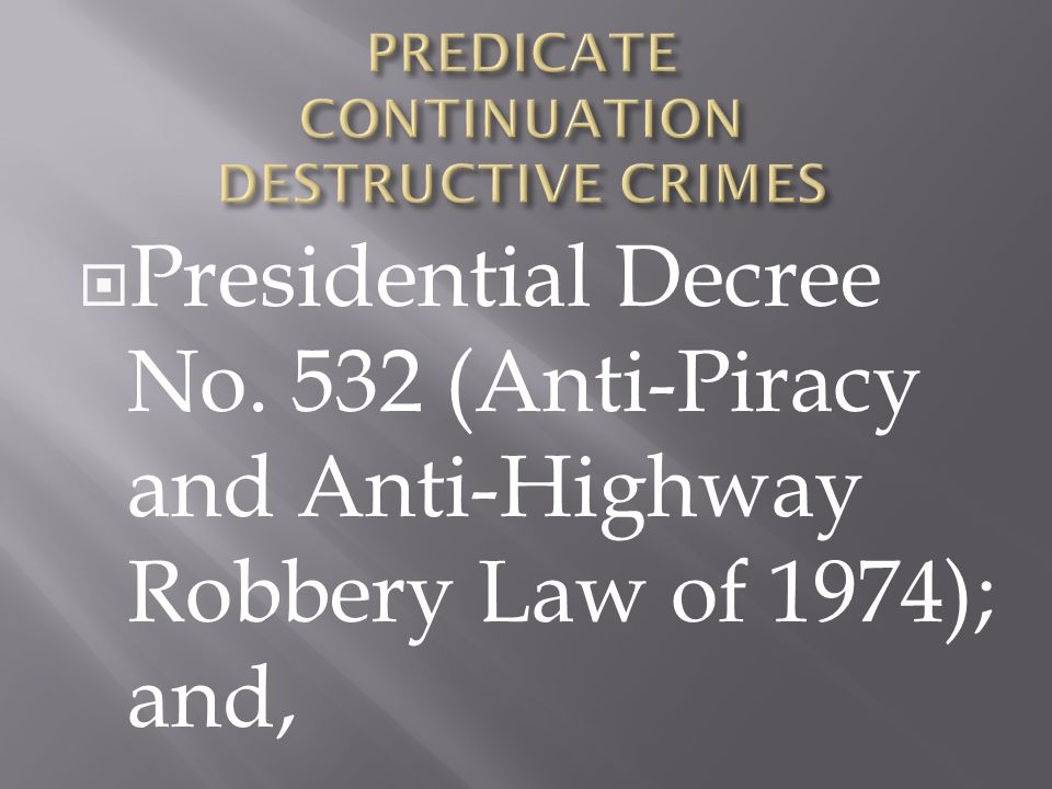 Presidential Decree No. 532 (Anti-Piracy and Anti-Highway Robbery Law of 1974); and,