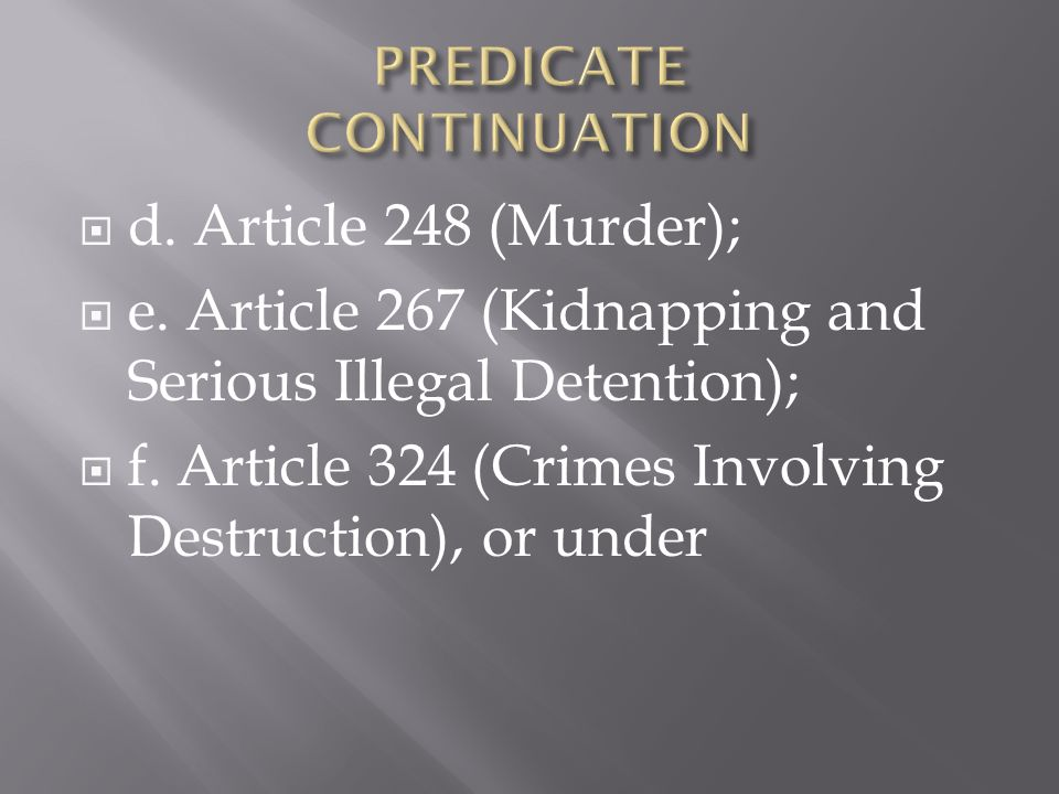 d. Article 248 (Murder); e. Article 267 (Kidnapping and Serious Illegal Detention); f.
