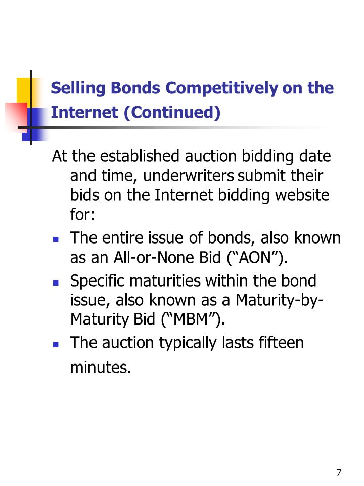 6 If a competitive sale of bonds over the Internet is selected, these steps are followed: A Preliminary Official Statement and Invitation to Bid are prepared A Preliminary Official Statement is a prospectus that includes the economic, demographic and financial conditions of the issuer.