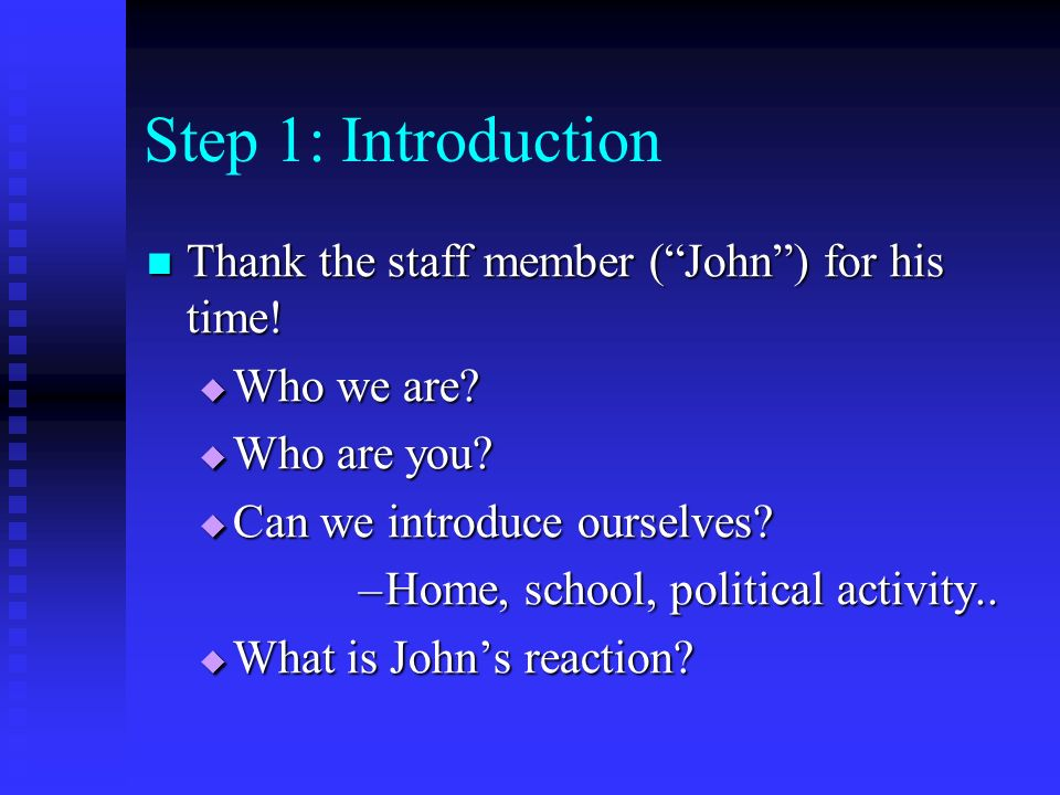 Step 1: Introduction Thank the staff member (John) for his time.