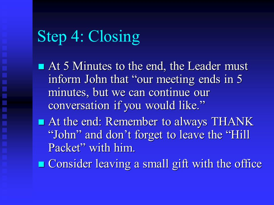 Step 4: Closing At 5 Minutes to the end, the Leader must inform John that our meeting ends in 5 minutes, but we can continue our conversation if you would like.