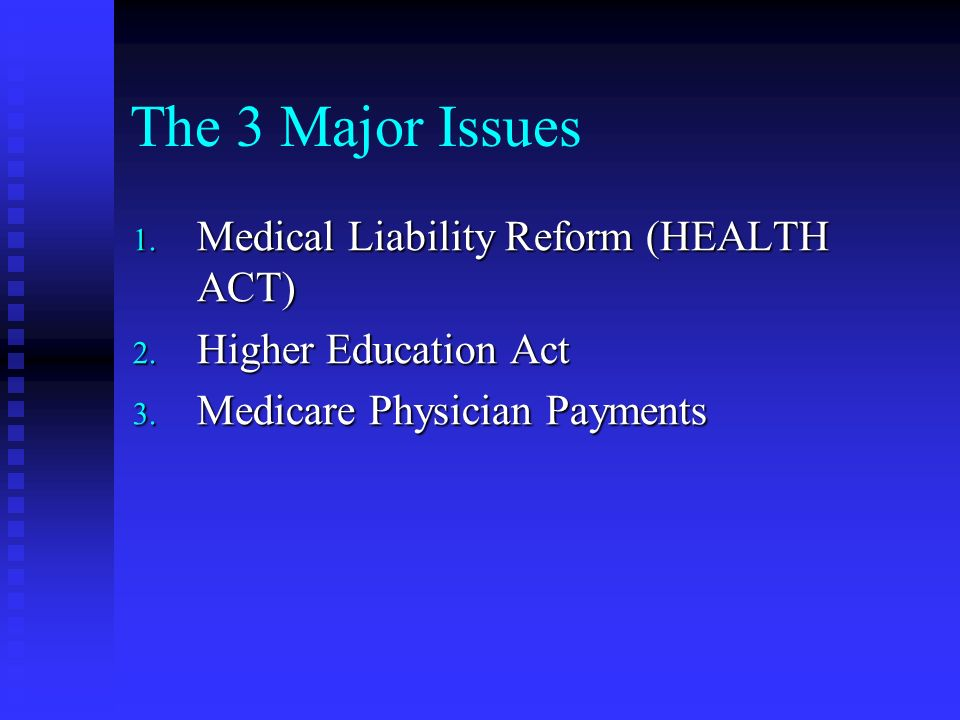 The 3 Major Issues 1. Medical Liability Reform (HEALTH ACT) 2.