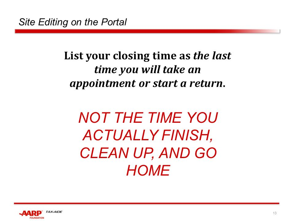 13 Site Editing on the Portal List your closing time as the last time you will take an appointment or start a return.