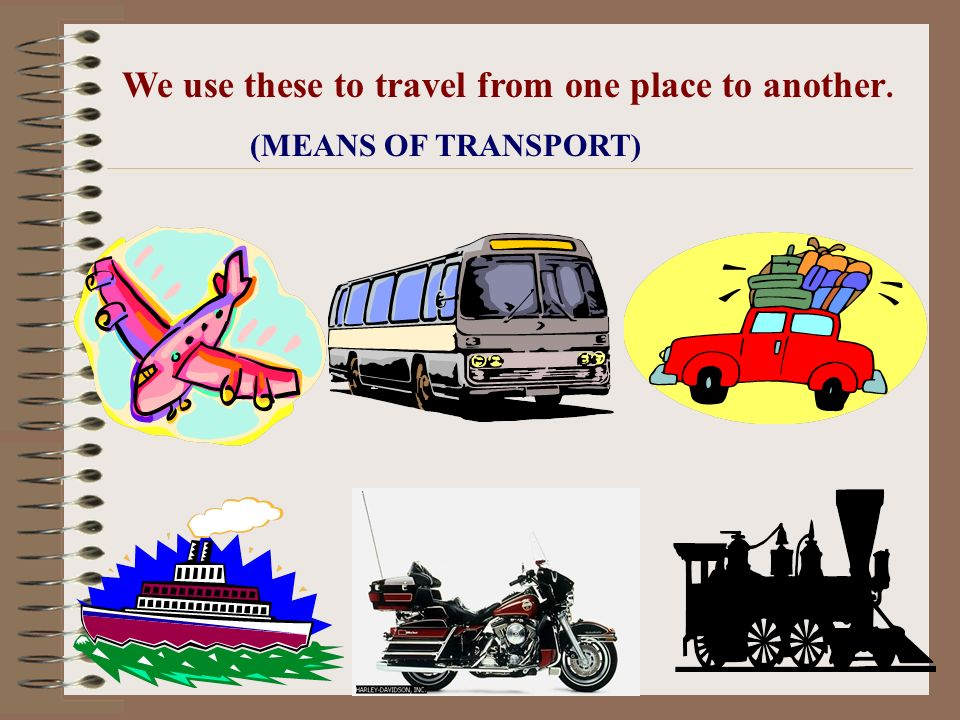 We use these to travel from one place to another. (MEANS OF TRANSPORT)