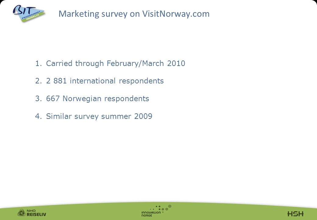 Marketing survey on VisitNorway.com 1.Carried through February/March international respondents Norwegian respondents 4.Similar survey summer 2009