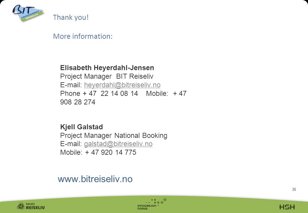 36 Elisabeth Heyerdahl-Jensen Project Manager BIT Reiseliv   Phone Mobile: Kjell Galstad Project Manager National Booking   Mobile: Thank you.