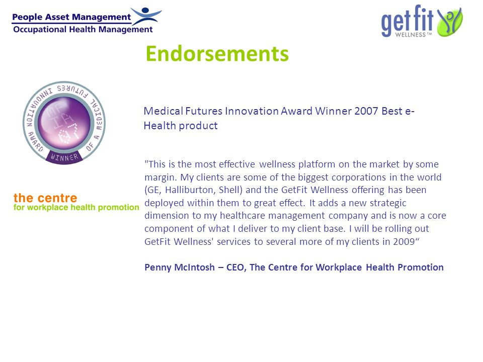 Endorsements Medical Futures Innovation Award Winner 2007 Best e- Health product This is the most effective wellness platform on the market by some margin.