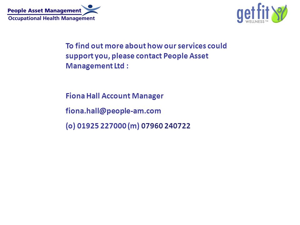 To find out more about how our services could support you, please contact People Asset Management Ltd : Fiona Hall Account Manager fiona.hall@people-am.com (o) 01925 227000 (m) 07960 240722