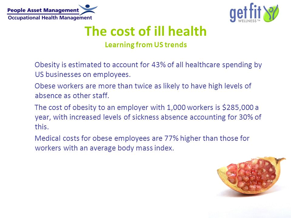 The cost of ill health Learning from US trends Obesity is estimated to account for 43% of all healthcare spending by US businesses on employees.