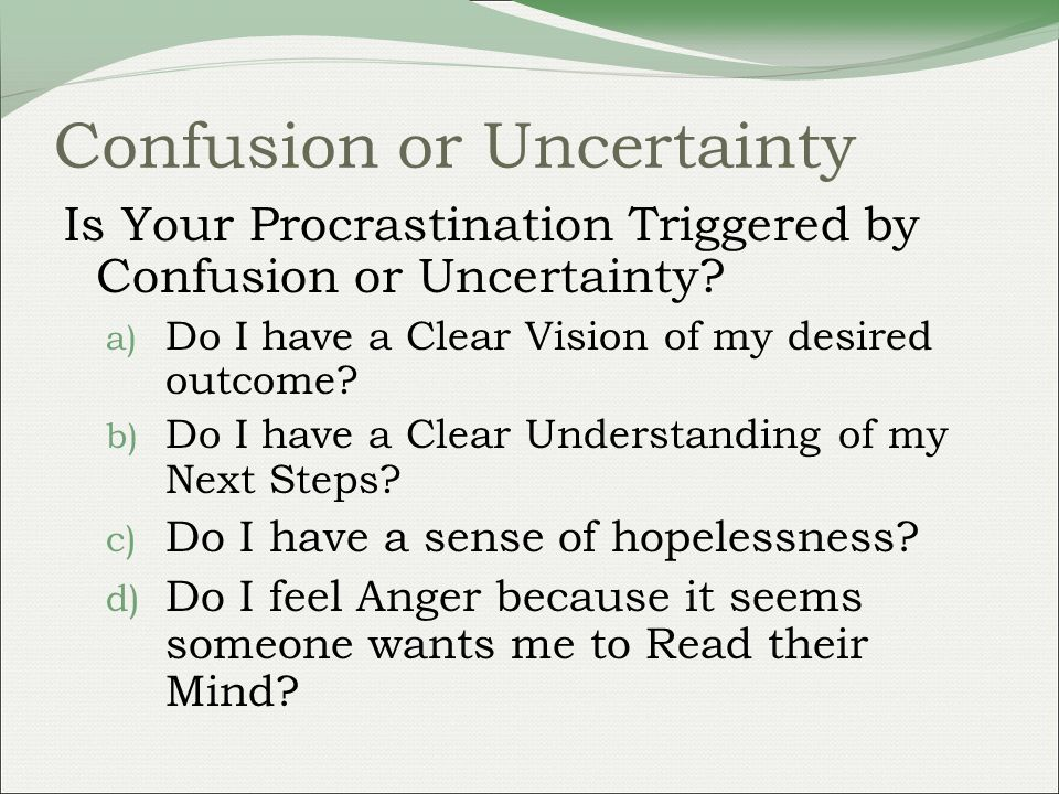 Confusion or Uncertainty Is Your Procrastination Triggered by Confusion or Uncertainty.