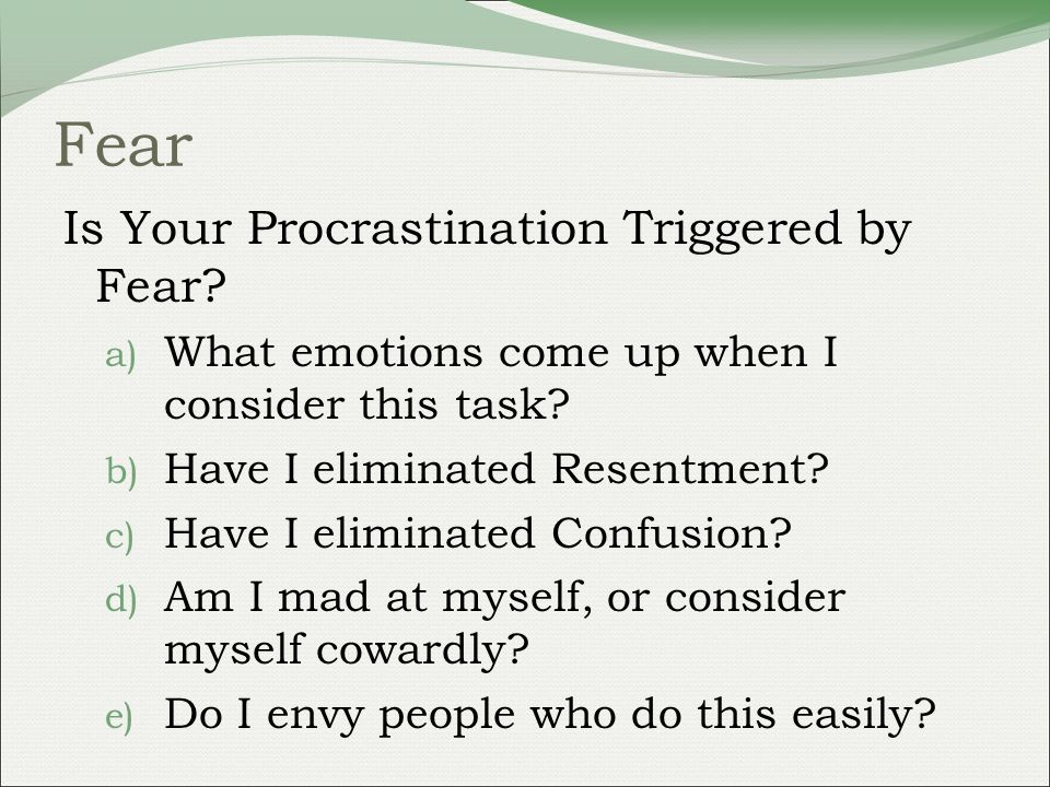 Fear Is Your Procrastination Triggered by Fear. a) What emotions come up when I consider this task.