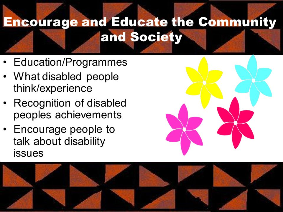 Education/Programmes What disabled people think/experience Recognition of disabled peoples achievements Encourage people to talk about disability issues Encourage and Educate the Community and Society