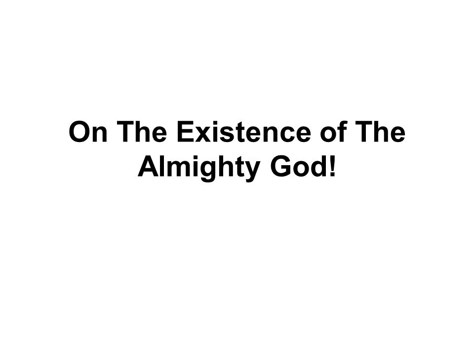 On The Existence of The Almighty God!