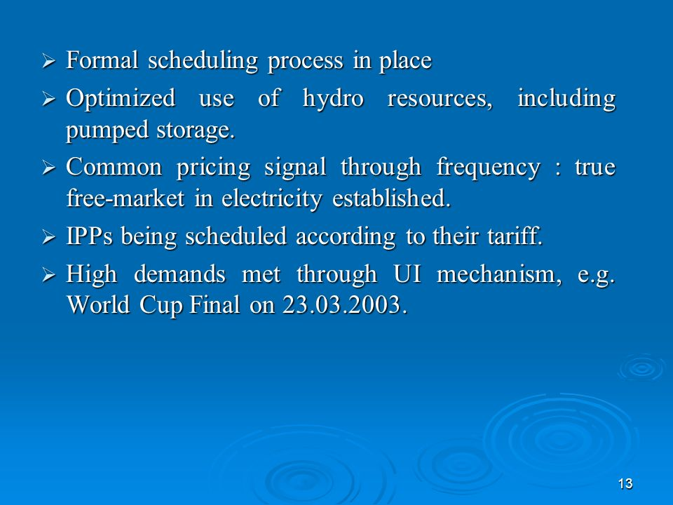 13 Formal scheduling process in place Formal scheduling process in place Optimized use of hydro resources, including pumped storage.