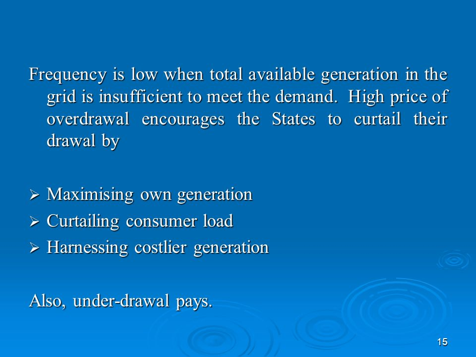 15 Frequency is low when total available generation in the grid is insufficient to meet the demand.