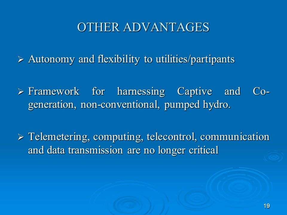 19 OTHER ADVANTAGES Autonomy and flexibility to utilities/partipants Autonomy and flexibility to utilities/partipants Framework for harnessing Captive and Co- generation, non-conventional, pumped hydro.