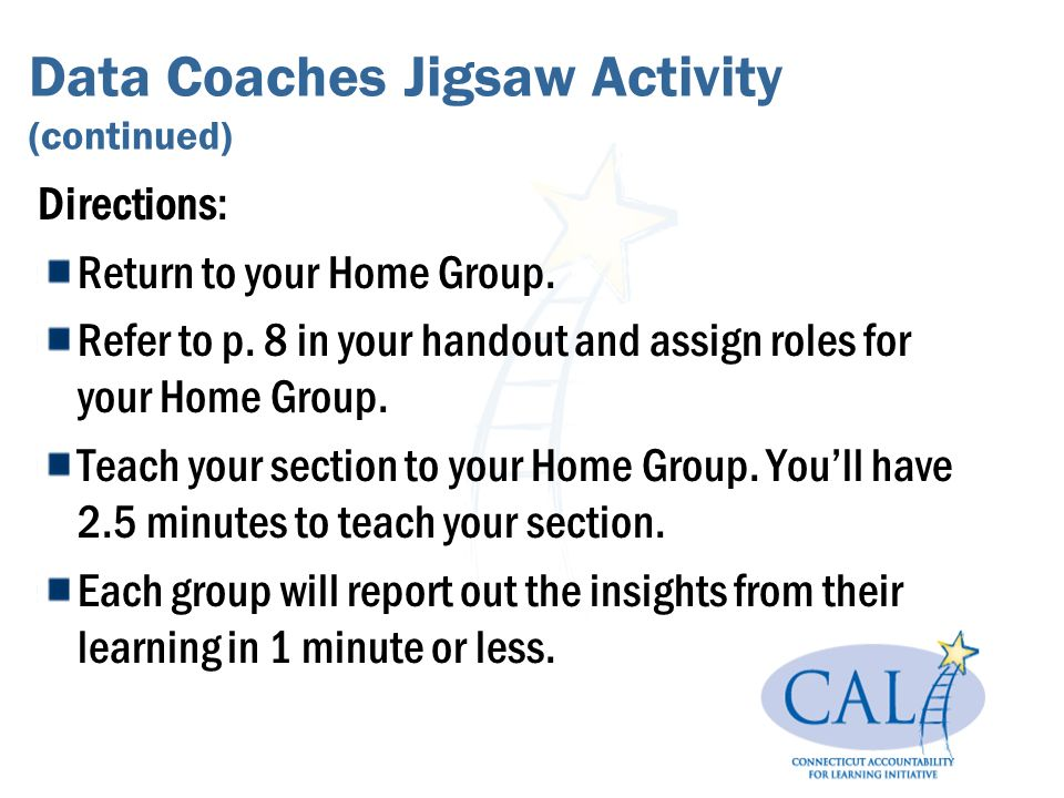 Data Coaches Jigsaw Activity (continued) Directions: Return to your Home Group.