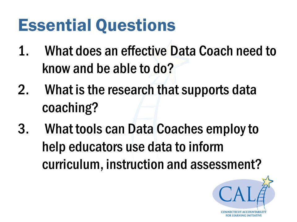 Essential Questions 1. What does an effective Data Coach need to know and be able to do.