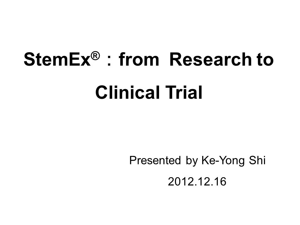 Presented by Ke-Yong Shi StemEx ® from Research to Clinical Trial
