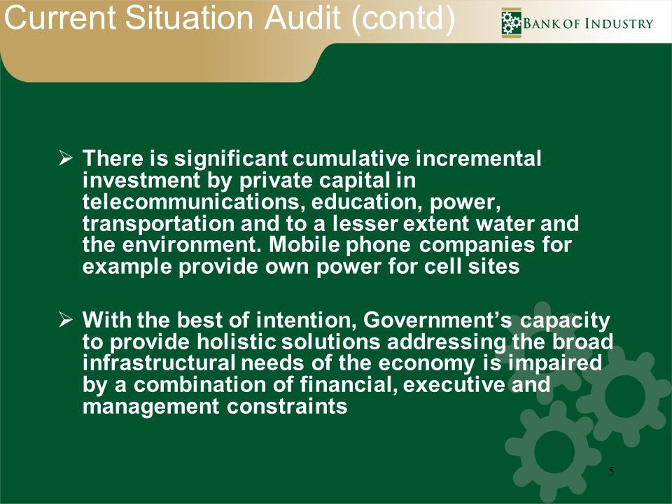 5 Current Situation Audit (contd) There is significant cumulative incremental investment by private capital in telecommunications, education, power, transportation and to a lesser extent water and the environment.