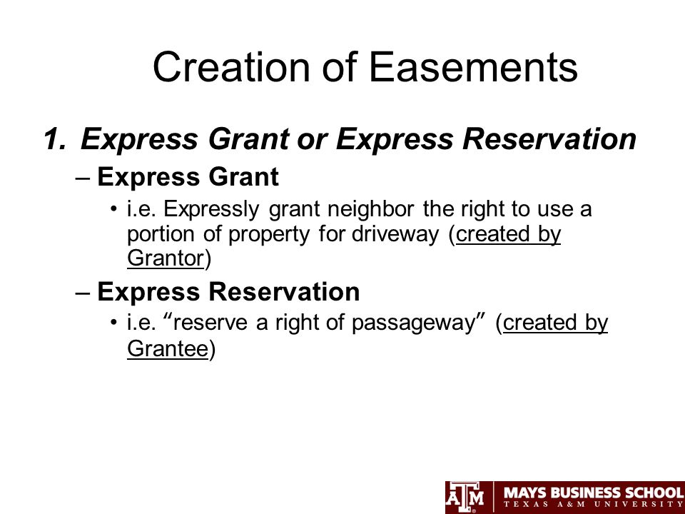 Creation of Easements 1.Express Grant or Express Reservation –Express Grant i.e.