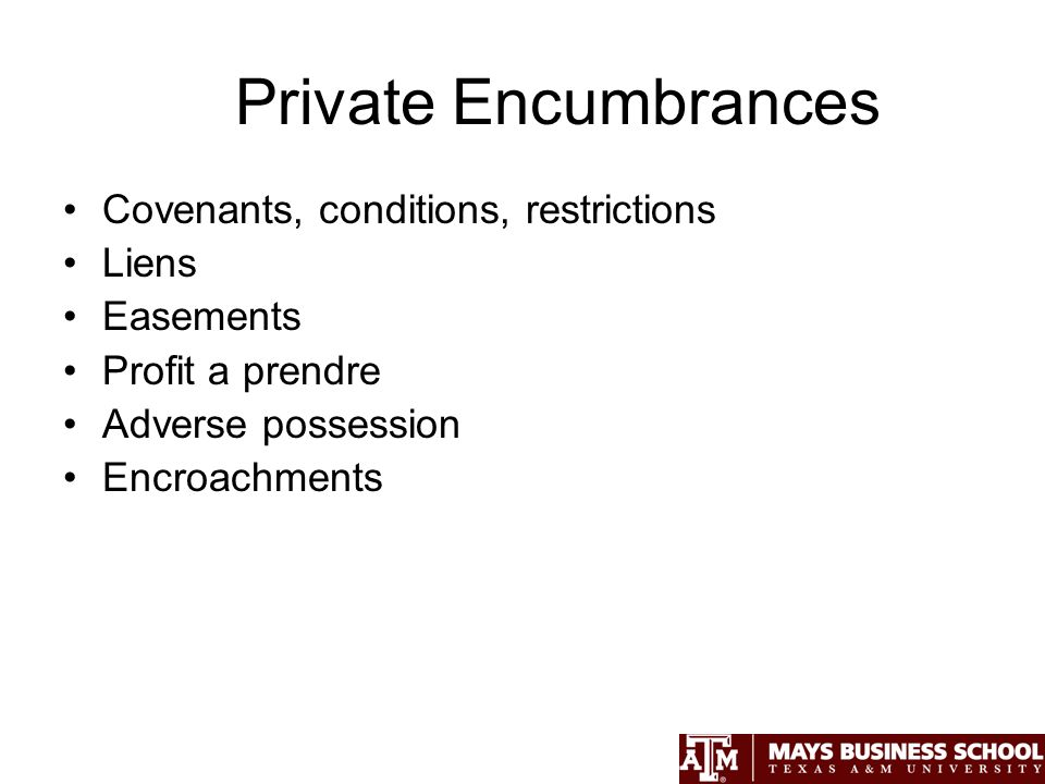 Private Encumbrances Covenants, conditions, restrictions Liens Easements Profit a prendre Adverse possession Encroachments