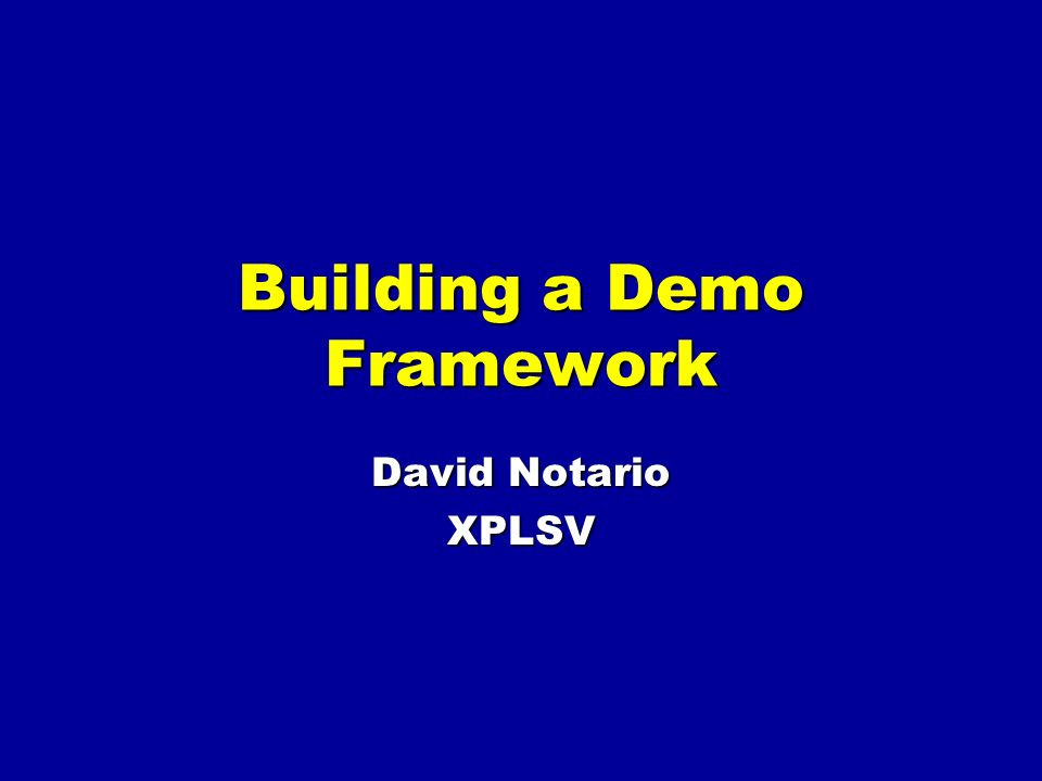 Building a Demo Framework David Notario XPLSV