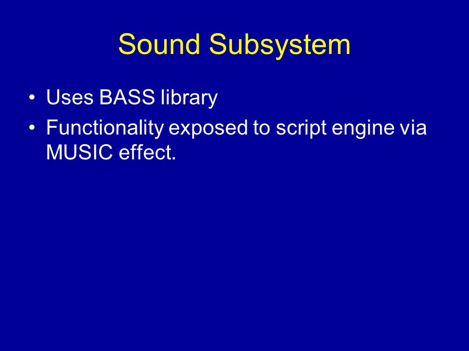 Sound Subsystem Uses BASS library Functionality exposed to script engine via MUSIC effect.