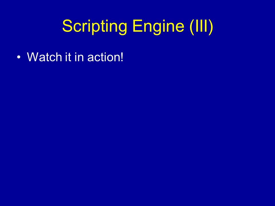 Scripting Engine (III) Watch it in action!