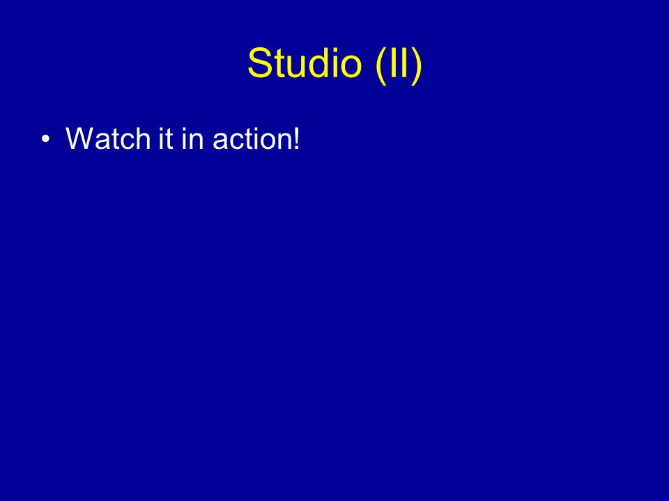 Studio (II) Watch it in action!