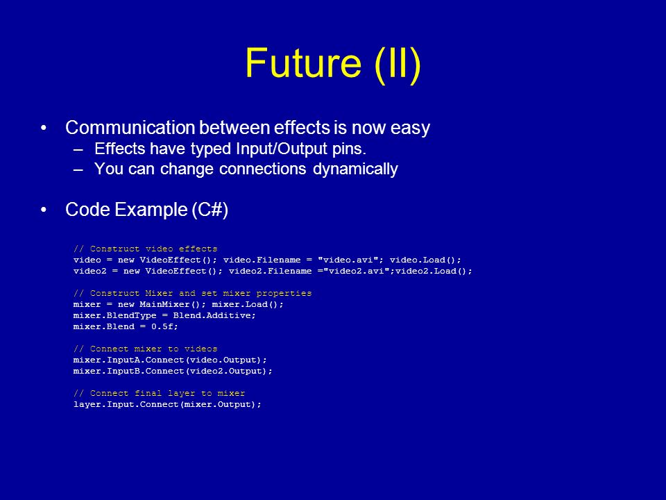 Future (II) Communication between effects is now easy –Effects have typed Input/Output pins.