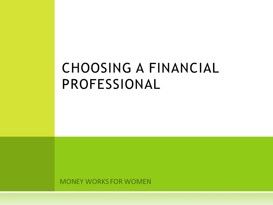 MONEY WORKS FOR WOMEN CHOOSING A FINANCIAL PROFESSIONAL