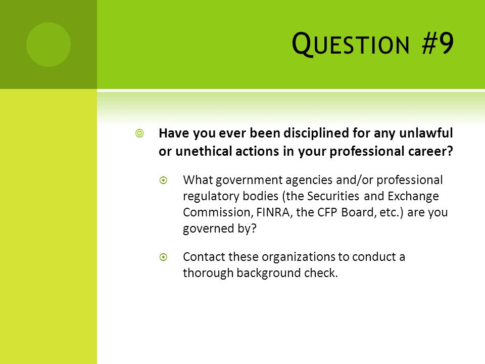 Q UESTION #9 Have you ever been disciplined for any unlawful or unethical actions in your professional career.