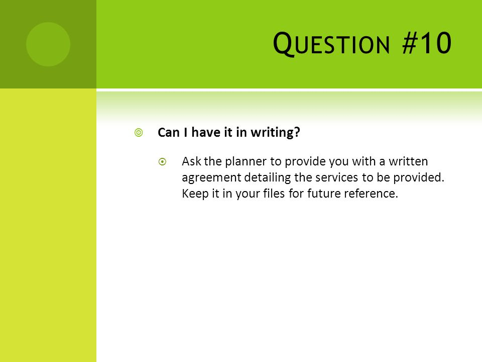 Q UESTION #10 Can I have it in writing.