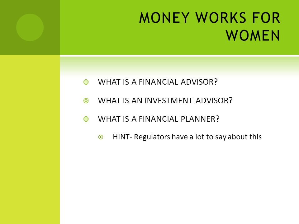 MONEY WORKS FOR WOMEN WHAT IS A FINANCIAL ADVISOR.